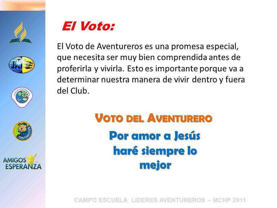 CAMPO ESCUELA LIDERES AVENTUREROS – MCHP 2011 V OTO DEL A VENTURERO Por amor a Jesús haré siempre lo mejor El Voto: El Voto de Aventureros es una prom
