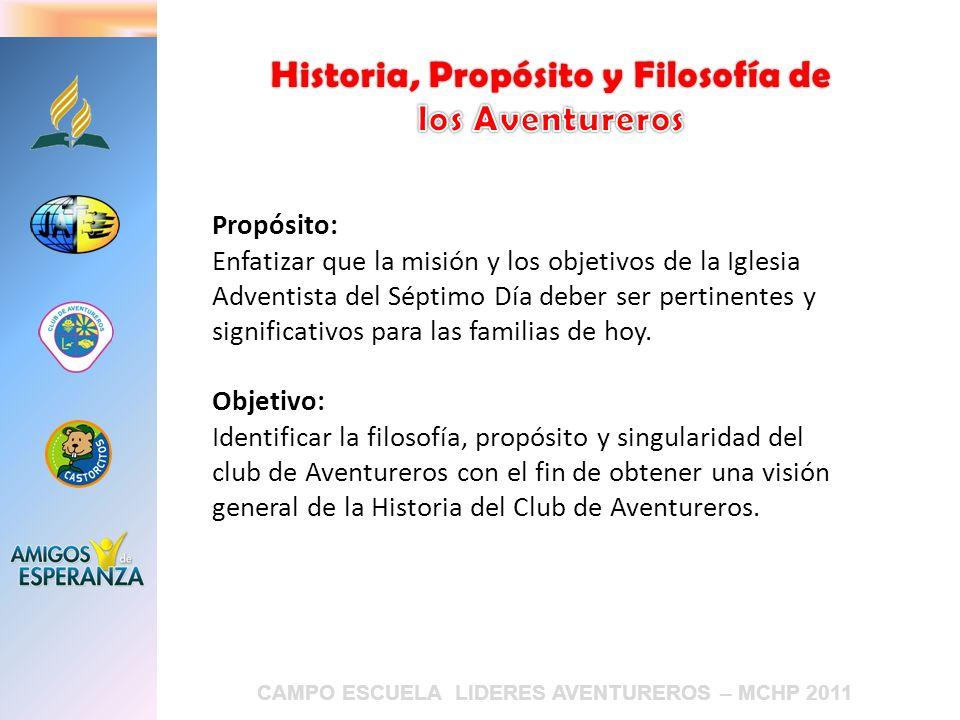 CAMPO ESCUELA LIDERES AVENTUREROS – MCHP 2011 Propósito: Enfatizar que la misión y los objetivos de la Iglesia Adventista del Séptimo Día deber ser pe