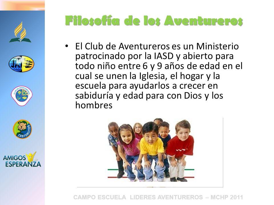 CAMPO ESCUELA LIDERES AVENTUREROS – MCHP 2011 El Club de Aventureros es un Ministerio patrocinado por la IASD y abierto para todo niño entre 6 y 9 año