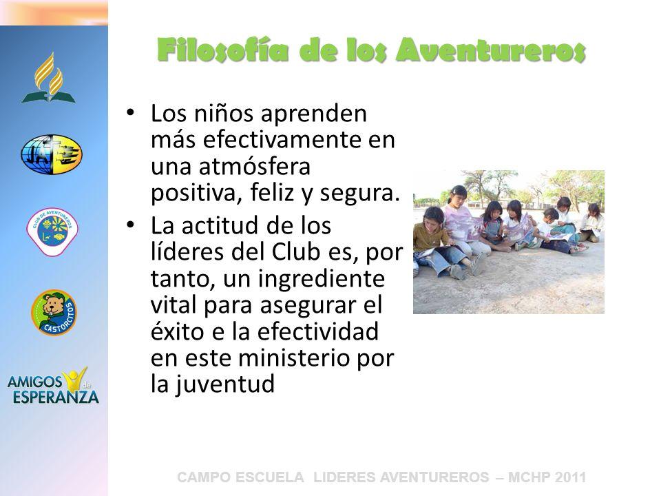 CAMPO ESCUELA LIDERES AVENTUREROS – MCHP 2011 Los niños aprenden más efectivamente en una atmósfera positiva, feliz y segura. La actitud de los lídere