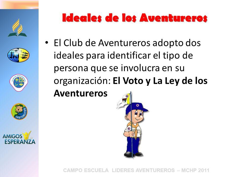 CAMPO ESCUELA LIDERES AVENTUREROS – MCHP 2011 El Club de Aventureros adopto dos ideales para identificar el tipo de persona que se involucra en su org