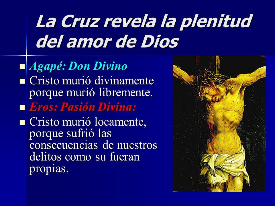 La Cruz revela la plenitud del amor de Dios Agapé: Don Divino Agapé: Don Divino Cristo murió divinamente porque murió libremente. Cristo murió divinam