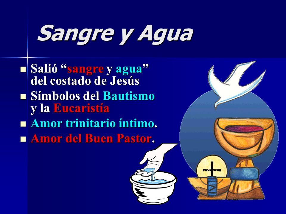 Sangre y Agua Salió sangre y agua del costado de Jesús Salió sangre y agua del costado de Jesús Símbolos del Bautismo y la Eucaristía Símbolos del Bau