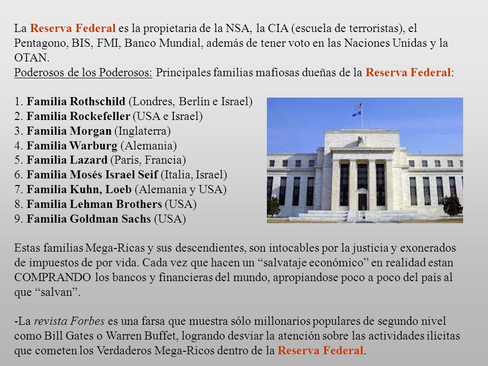 La Reserva Federal es la propietaria de la NSA, la CIA (escuela de terroristas), el Pentagono, BIS, FMI, Banco Mundial, además de tener voto en las Naciones Unidas y la OTAN.