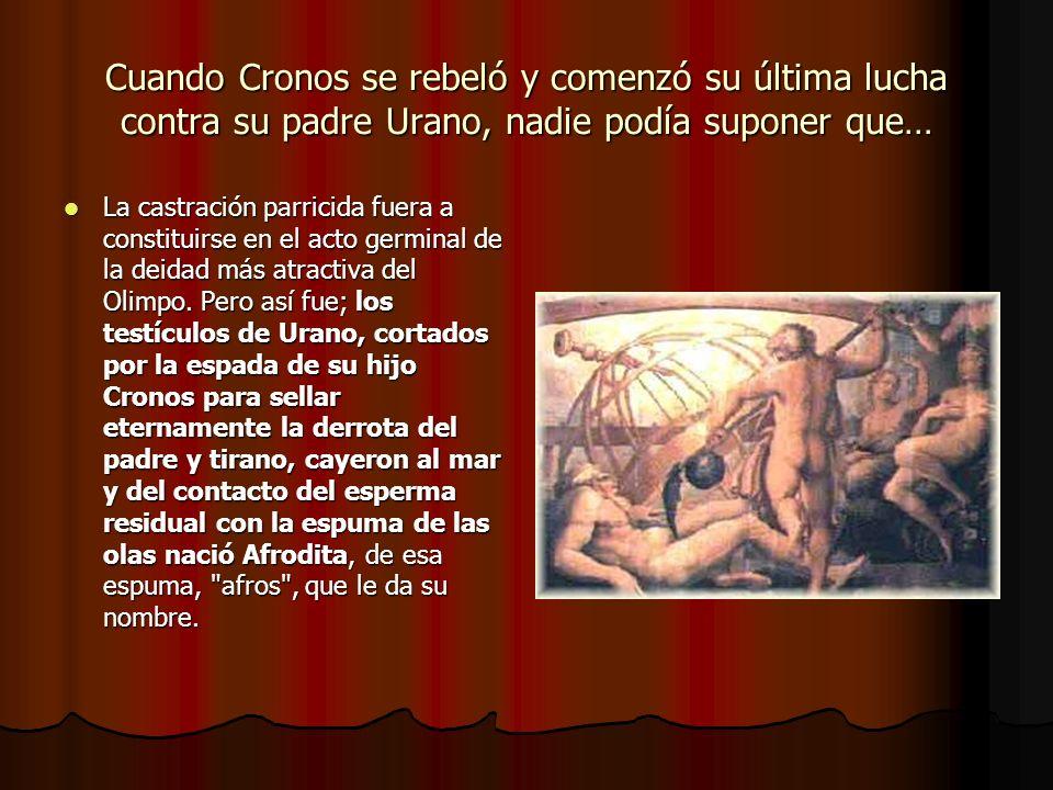 Cuando Cronos se rebeló y comenzó su última lucha contra su padre Urano, nadie podía suponer que… La castración parricida fuera a constituirse en el a