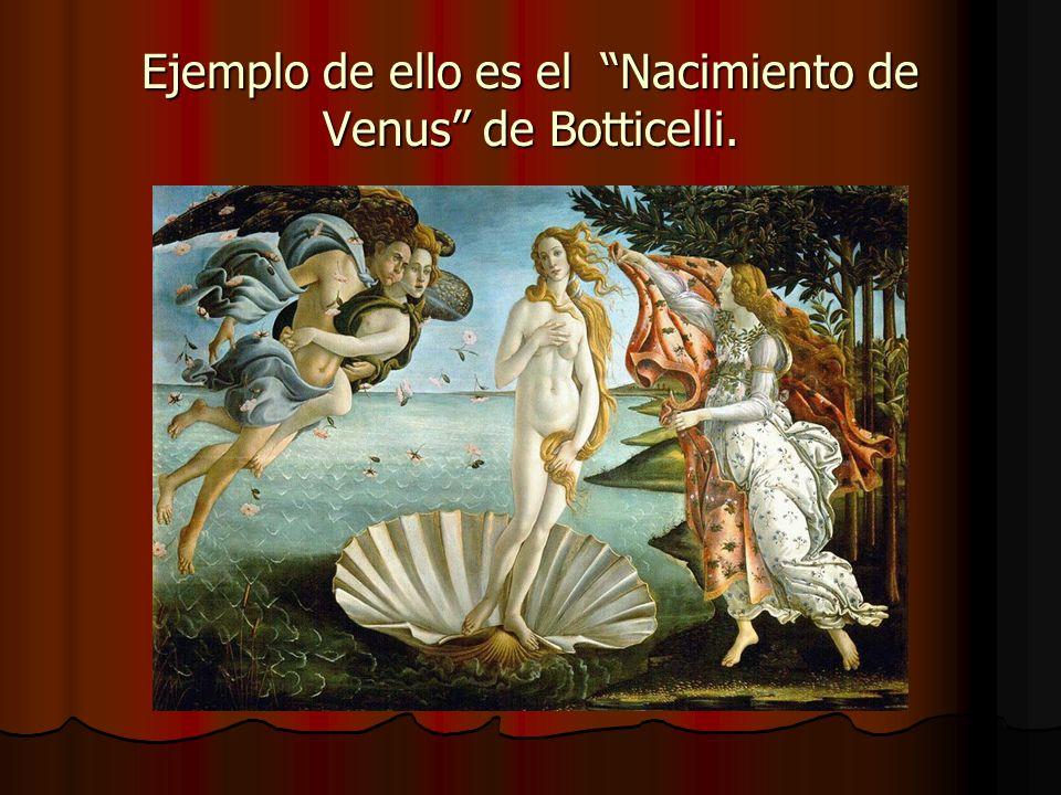 Ejemplo de ello es el Nacimiento de Venus de Botticelli.