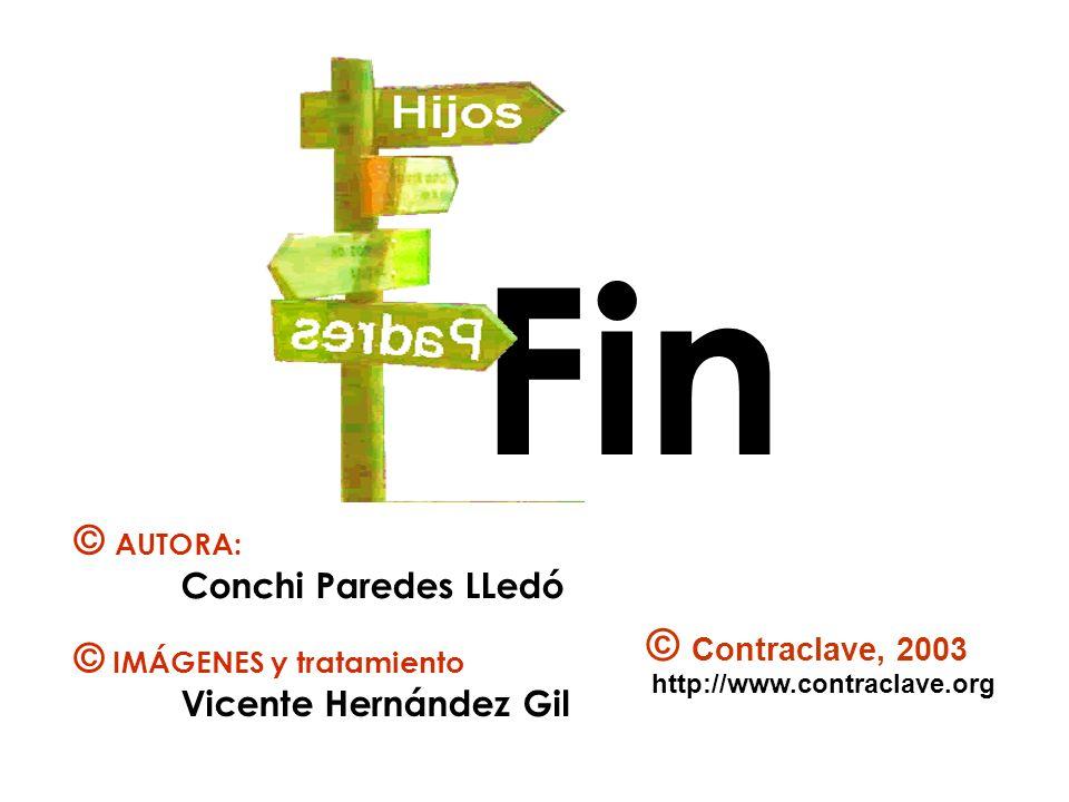 Fin © Contraclave, 2003 http://www.contraclave.org © IMÁGENES y tratamiento Vicente Hernández Gil © AUTORA: Conchi Paredes LLedó
