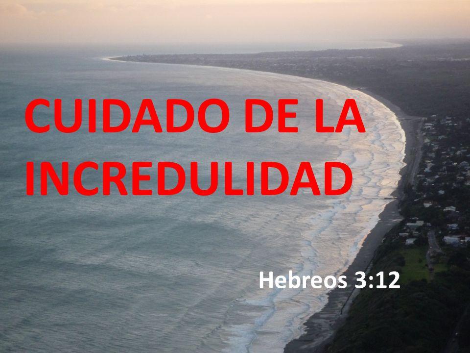 CUIDADO DE LA INCREDULIDAD Hebreos 3:12