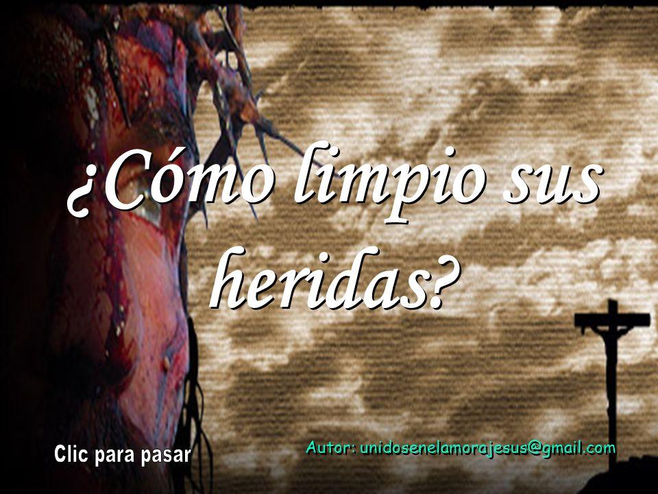 ¿Cómo limpio sus heridas? ¿Cómo limpio sus heridas? Autor: unidosenelamorajesus@gmail.com