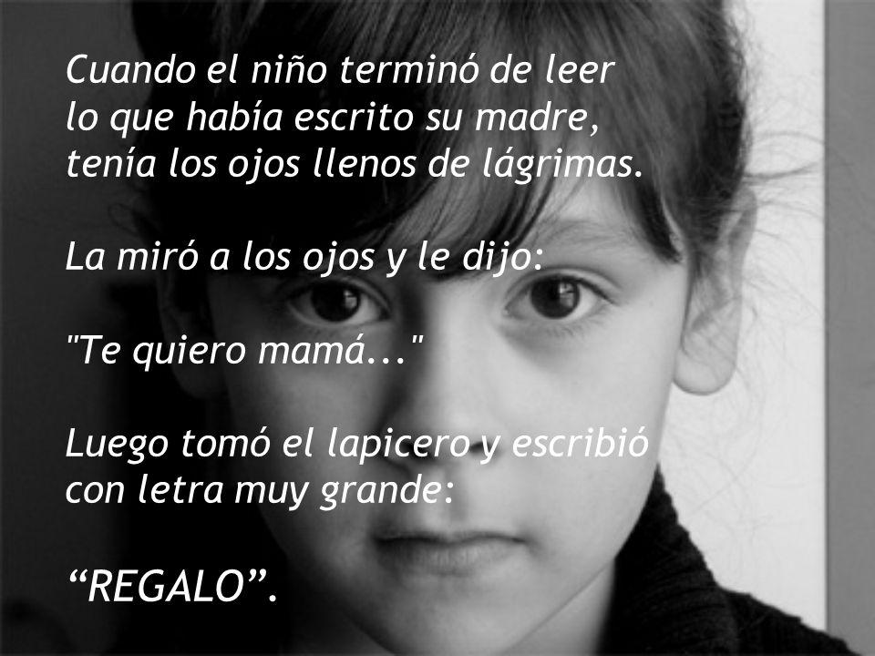 Cuando el niño terminó de leer lo que había escrito su madre, tenía los ojos llenos de lágrimas.