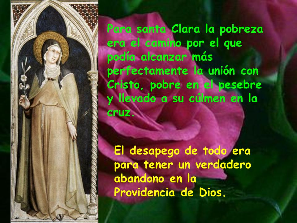 Santa Clara era un ejemplo de humildad. Lo que ella mandaba a sus hijas lo cumplía primero ella misma con toda perfección. Se exigía más de lo que ped