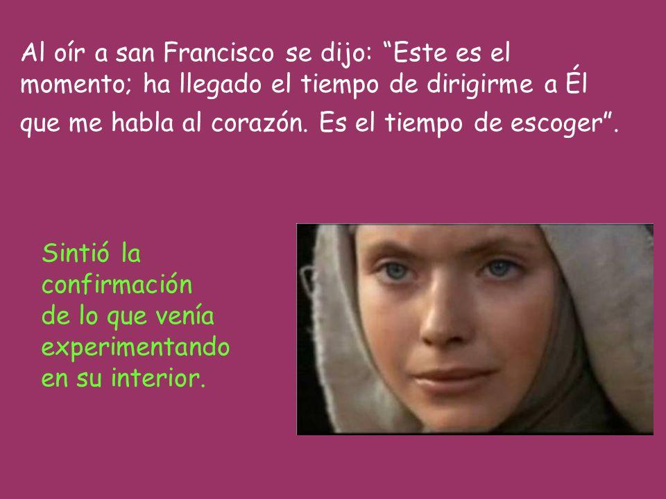 La conversión de santa Clara hacia la plena santidad fue al escuchar un sermón de san Francisco. Insistía que para tener plena libertad en seguir a Je