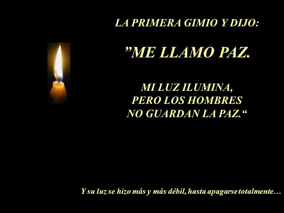 LA PRIMERA GIMIO Y DIJO: ME LLAMO PAZ.MI LUZ ILUMINA, PERO LOS HOMBRES NO GUARDAN LA PAZ.