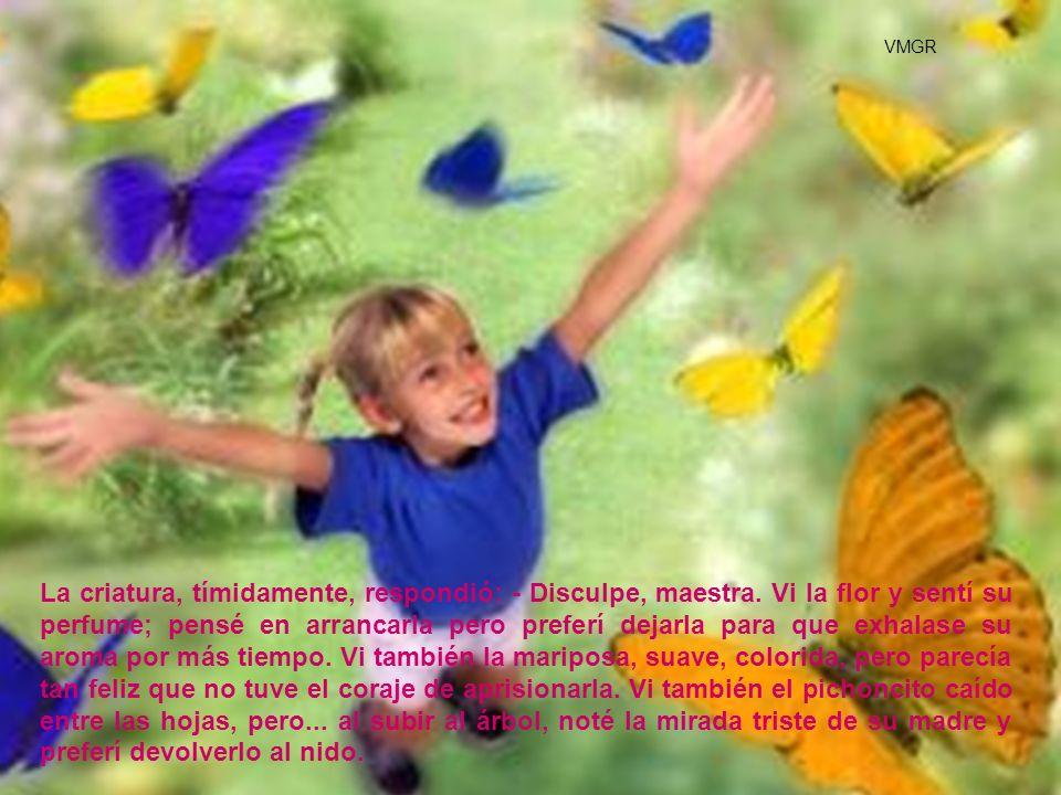 Por lo tanto, maestra, traigo conmigo el perfume de la flor, la sensación de libertad de la mariposa y la gratitud que observé en los ojos de la madre del pajarito.