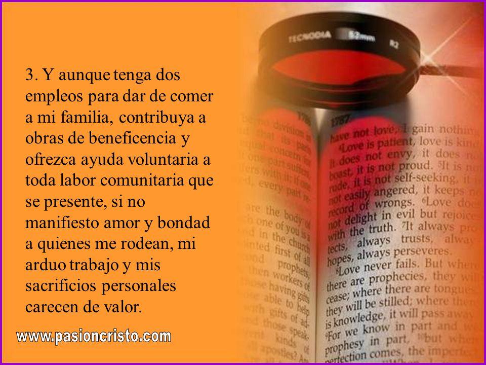 2. Y aunque lea mucho la Biblia y me sepa partes de ella de memoria, y ore todos los días y tenga mucha fe y otros dones espirituales, si no tengo suf