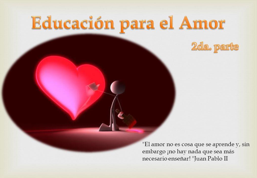 El amor no es cosa que se aprende y, sin embargo ¡no hay nada que sea más necesario enseñar.