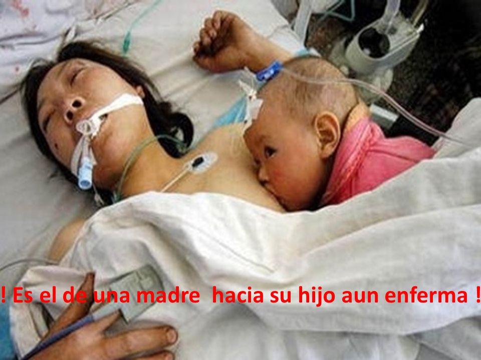 ! Es el de una madre hacia su hijo enfermo !