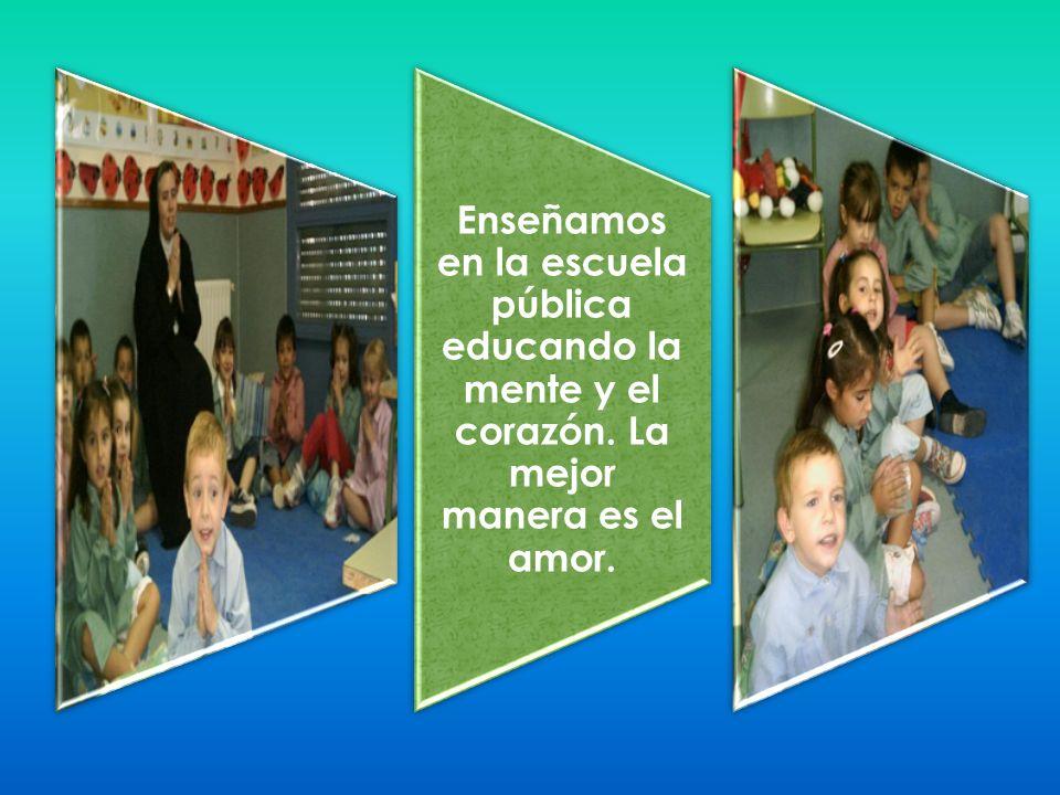 Enseñamos en la escuela pública educando la mente y el corazón. La mejor manera es el amor.