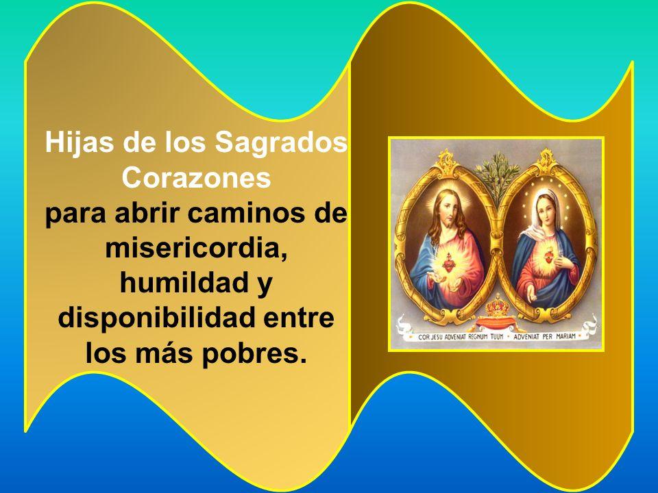 Hijas de los Sagrados Corazones para abrir caminos de misericordia, humildad y disponibilidad entre los más pobres.