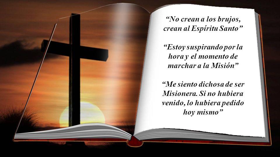 No crean a los brujos, crean al Espíritu Santo Estoy suspirando por la hora y el momento de marchar a la Misión Me siento dichosa de ser Misionera.