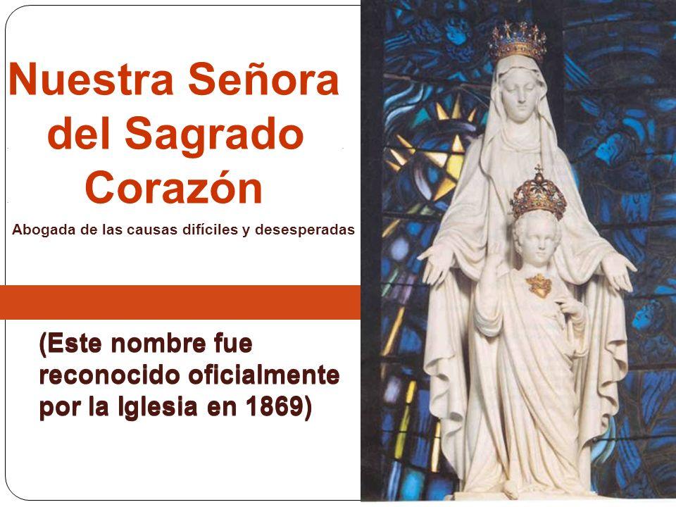 Nuestra Señora. del Sagrado.. Corazón (Este nombre fue reconocido oficialmente por la Iglesia en 1869) (Este nombre fue reconocido oficialmente por la