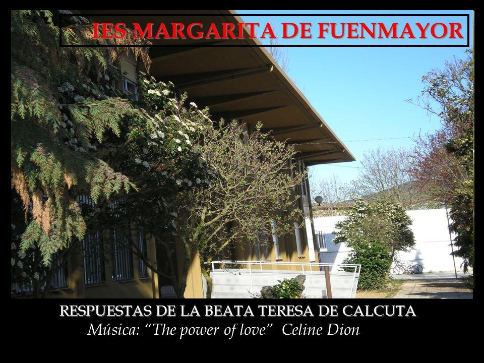 Música: The power of love Celine Dion RESPUESTAS DE LA BEATA TERESA DE CALCUTA RESPUESTAS DE LA BEATA TERESA DE CALCUTA IES MARGARITA DE FUENMAYOR IES MARGARITA DE FUENMAYOR