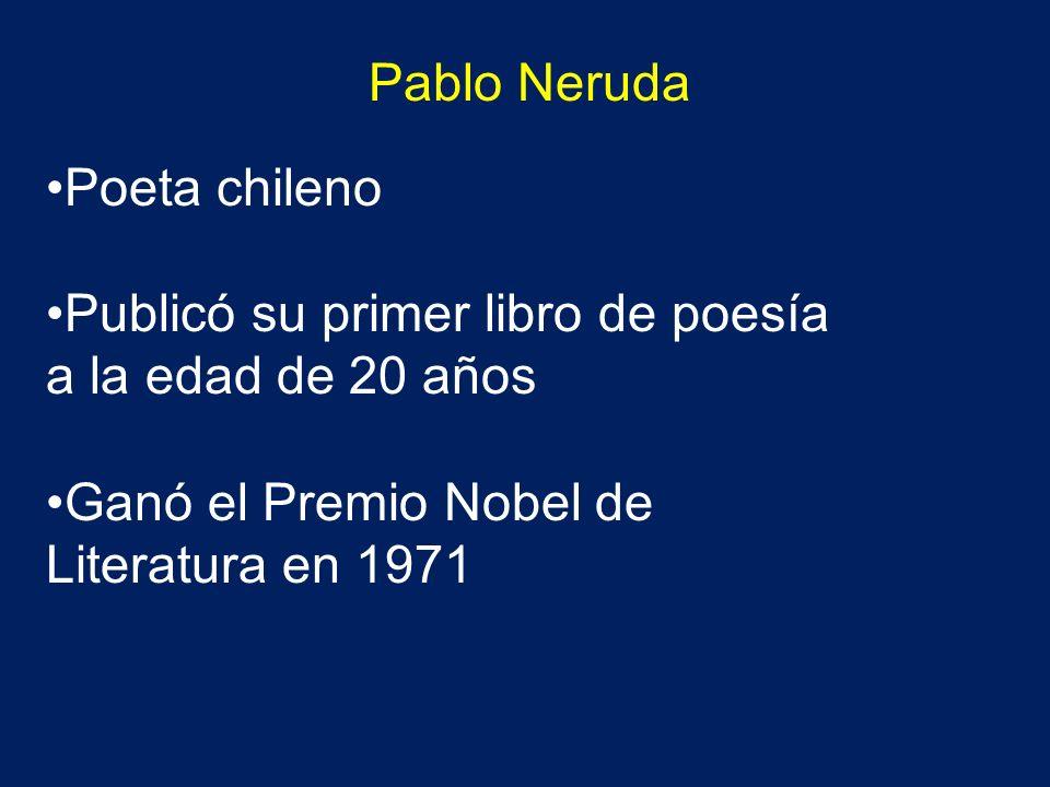 Pablo Neruda Poeta chileno Publicó su primer libro de poesía a la edad de 20 años Ganó el Premio Nobel de Literatura en 1971