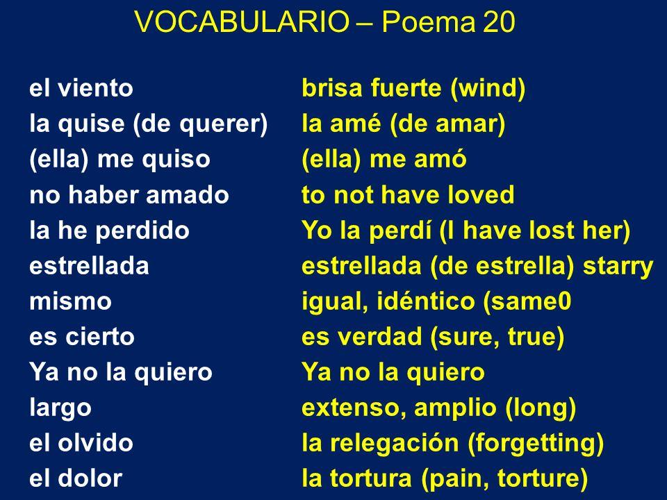 VOCABULARIO – Poema 20 el viento la quise (de querer) (ella) me quiso no haber amado la he perdido estrellada mismo es cierto Ya no la quiero largo el