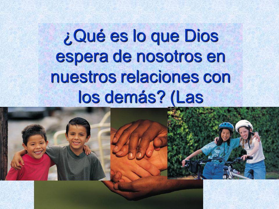 ¿Qué es lo que Dios espera de nosotros en nuestros relaciones con los demás? (Las amistades)