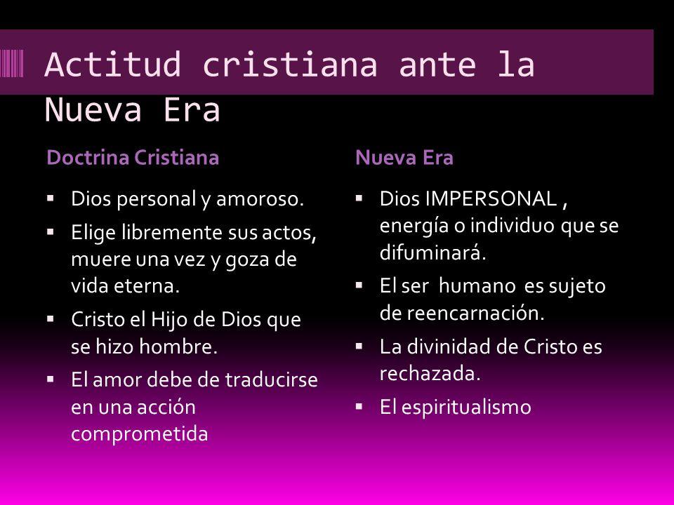 Actitud cristiana ante la Nueva Era Doctrina CristianaNueva Era Dios personal y amoroso. Elige libremente sus actos, muere una vez y goza de vida eter