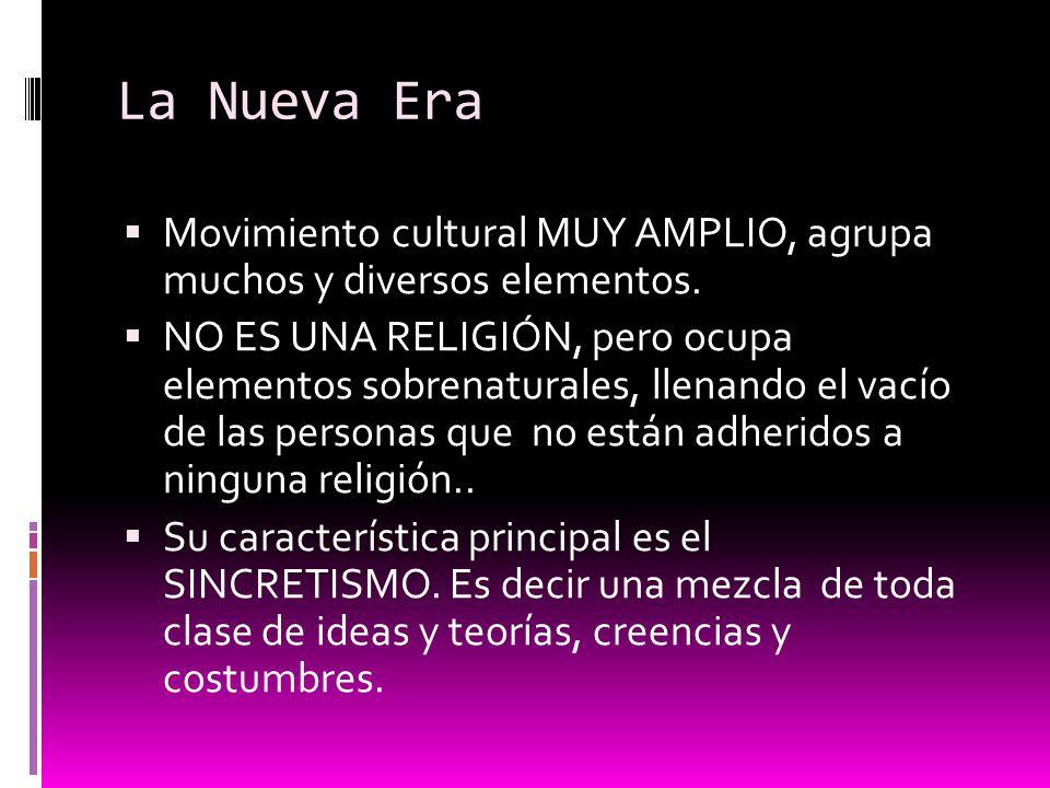 La Nueva Era Movimiento cultural MUY AMPLIO, agrupa muchos y diversos elementos. NO ES UNA RELIGIÓN, pero ocupa elementos sobrenaturales, llenando el