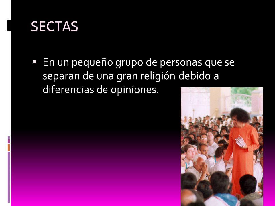 SECTAS En un pequeño grupo de personas que se separan de una gran religión debido a diferencias de opiniones.