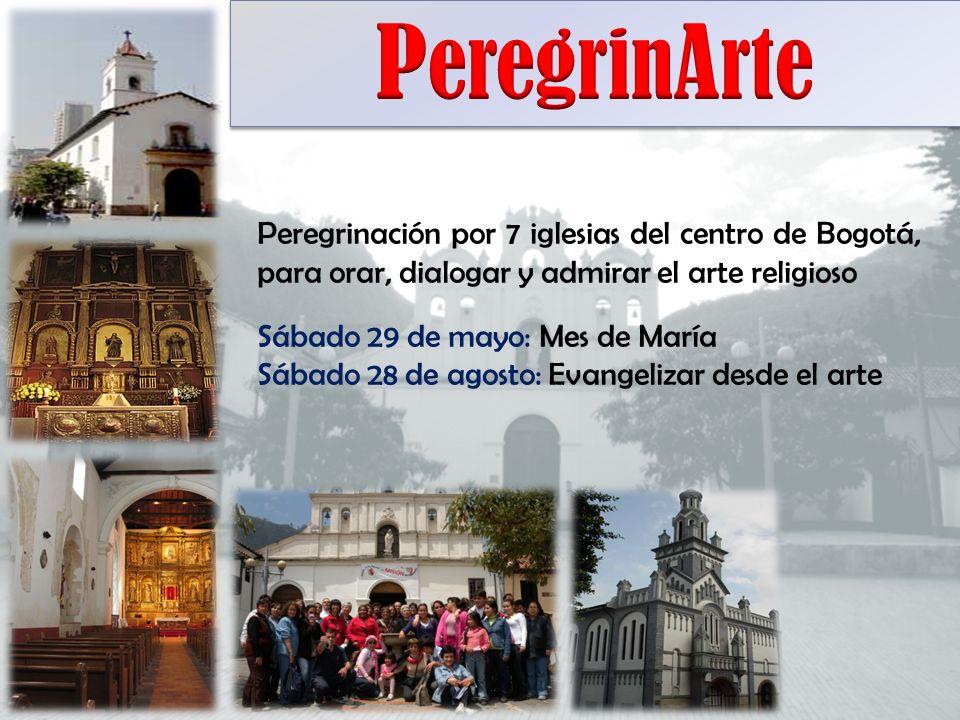 Peregrinación por 7 iglesias del centro de Bogotá, para orar, dialogar y admirar el arte religioso Sábado 29 de mayo: Mes de María Sábado 28 de agosto: Evangelizar desde el arte