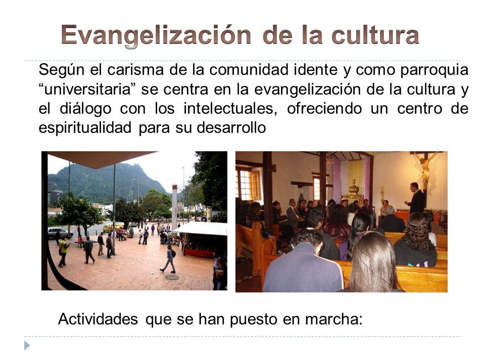 Según el carisma de la comunidad idente y como parroquia universitaria se centra en la evangelización de la cultura y el diálogo con los intelectuales, ofreciendo un centro de espiritualidad para su desarrollo Actividades que se han puesto en marcha: