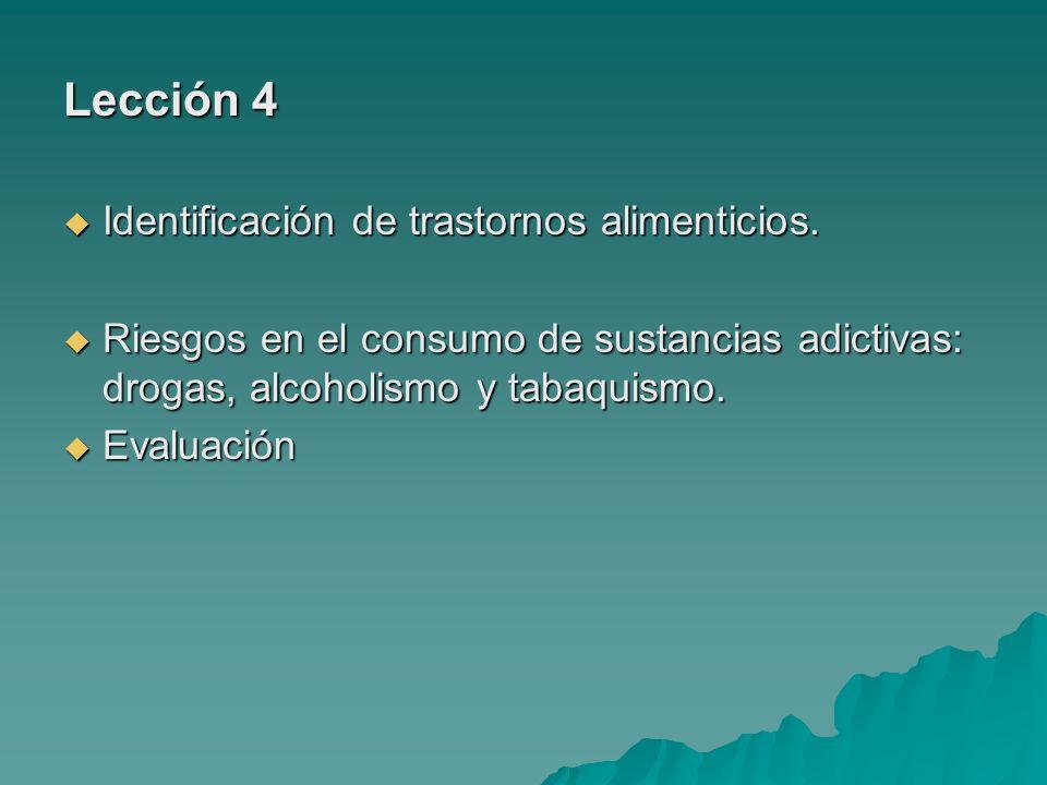 Lección 4 Identificación de trastornos alimenticios. Identificación de trastornos alimenticios. Riesgos en el consumo de sustancias adictivas: drogas,