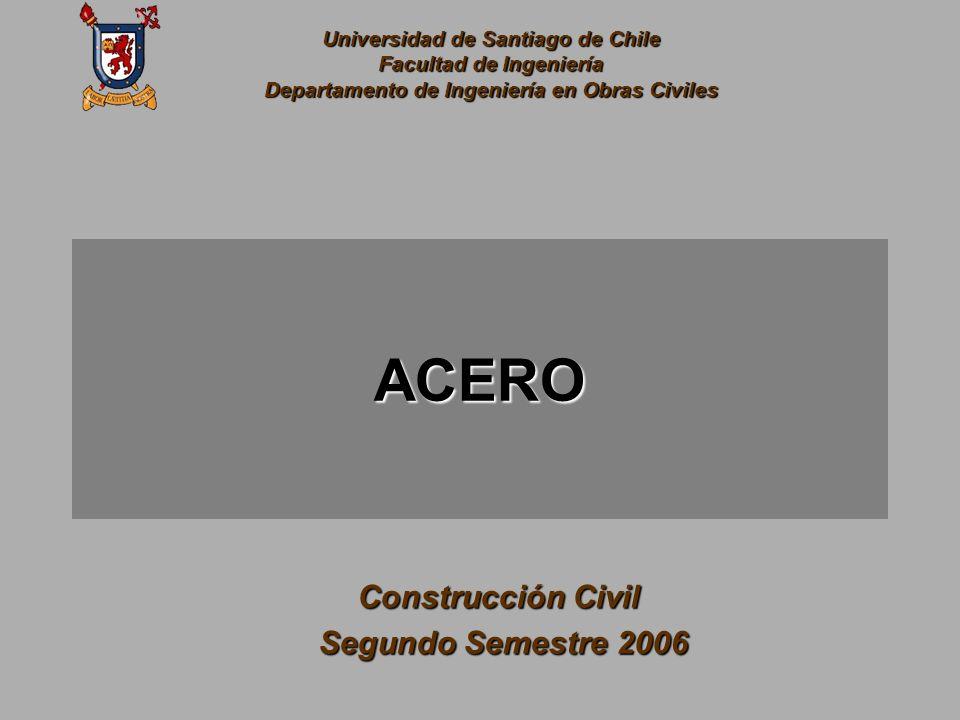 Universidad de Santiago de Chile Facultad de Ingeniería Departamento de Ingeniería en Obras Civiles ACERO Construcción Civil Segundo Semestre 2006 Seg