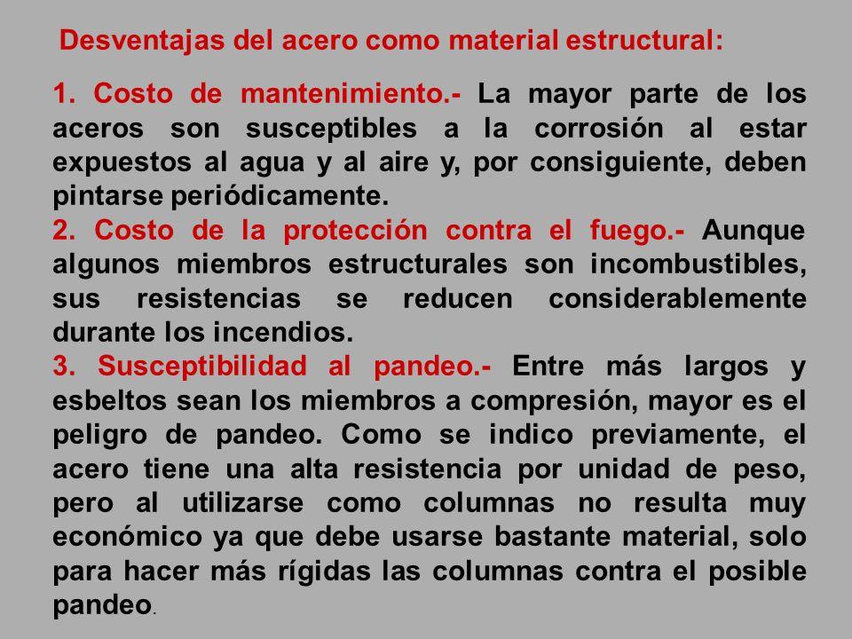 Desventajas del acero como material estructural: 1. Costo de mantenimiento.- La mayor parte de los aceros son susceptibles a la corrosión al estar exp