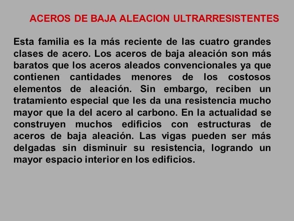 ACEROS DE BAJA ALEACION ULTRARRESISTENTES Esta familia es la más reciente de las cuatro grandes clases de acero. Los aceros de baja aleación son más b