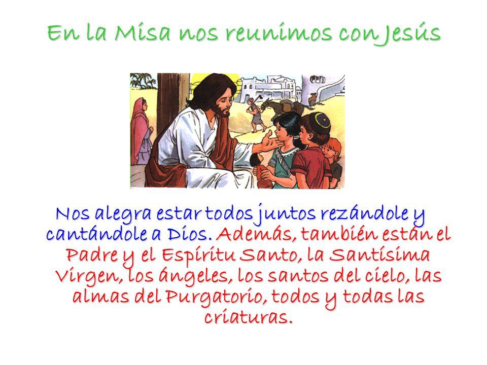 En la Misa nos reunimos con Jesús Nos alegra estar todos juntos rezándole y cantándole a Dios.