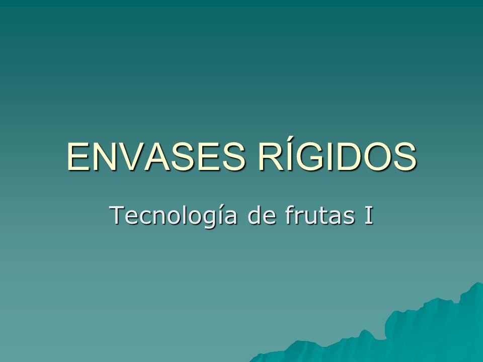 ENVASES RÍGIDOS Tecnología de frutas I