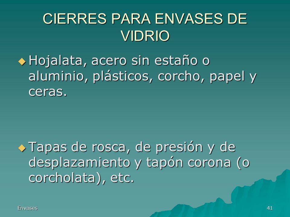 Envases41 CIERRES PARA ENVASES DE VIDRIO Hojalata, acero sin estaño o aluminio, plásticos, corcho, papel y ceras. Hojalata, acero sin estaño o alumini