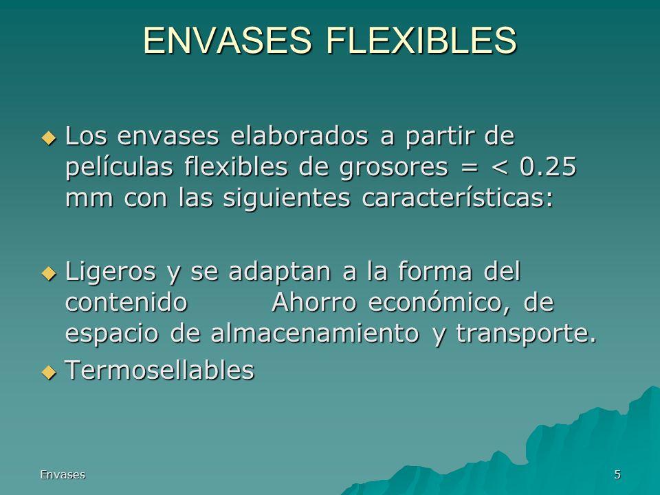 Envases5 ENVASES FLEXIBLES Los envases elaborados a partir de películas flexibles de grosores = < 0.25 mm con las siguientes características: Los enva
