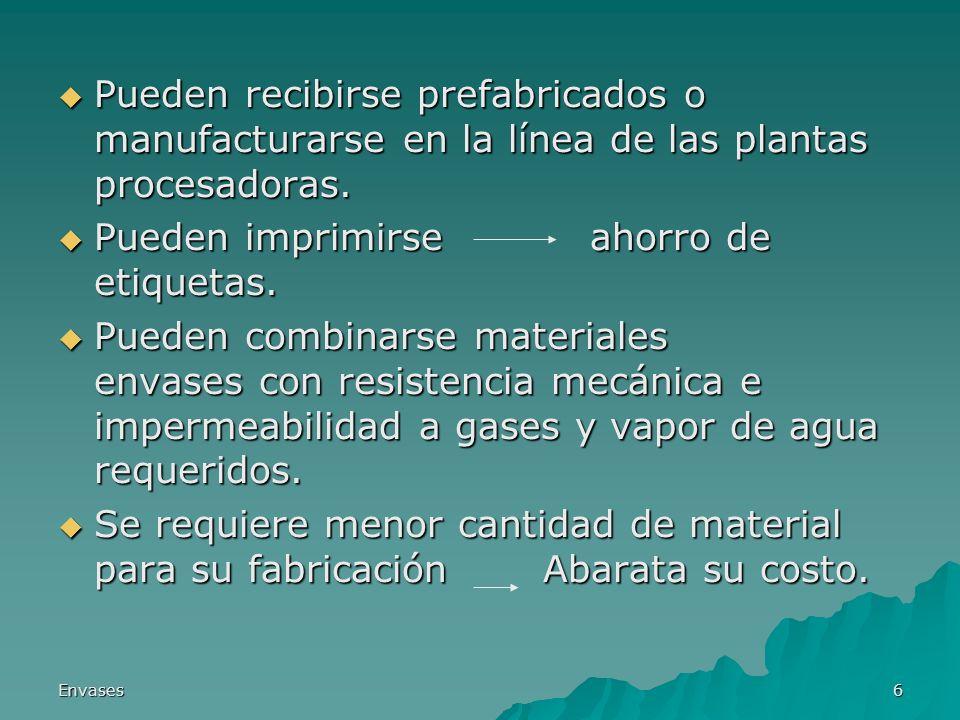 Envases6 Pueden recibirse prefabricados o manufacturarse en la línea de las plantas procesadoras. Pueden recibirse prefabricados o manufacturarse en l