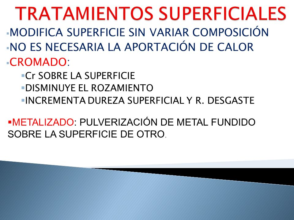 MODIFICA SUPERFICIE SIN VARIAR COMPOSICIÓN NO ES NECESARIA LA APORTACIÓN DE CALOR CROMADO: Cr SOBRE LA SUPERFICIE DISMINUYE EL ROZAMIENTO INCREMENTA D