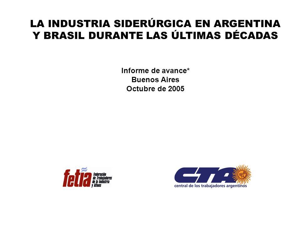 LA INDUSTRIA SIDERÚRGICA EN ARGENTINA Y BRASIL DURANTE LAS ÚLTIMAS DÉCADAS Informe de avance* Buenos Aires Octubre de 2005