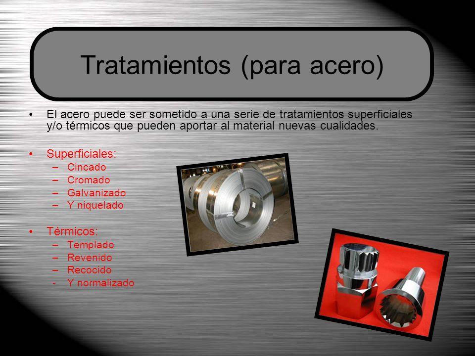 El acero puede ser sometido a una serie de tratamientos superficiales y/o térmicos que pueden aportar al material nuevas cualidades.
