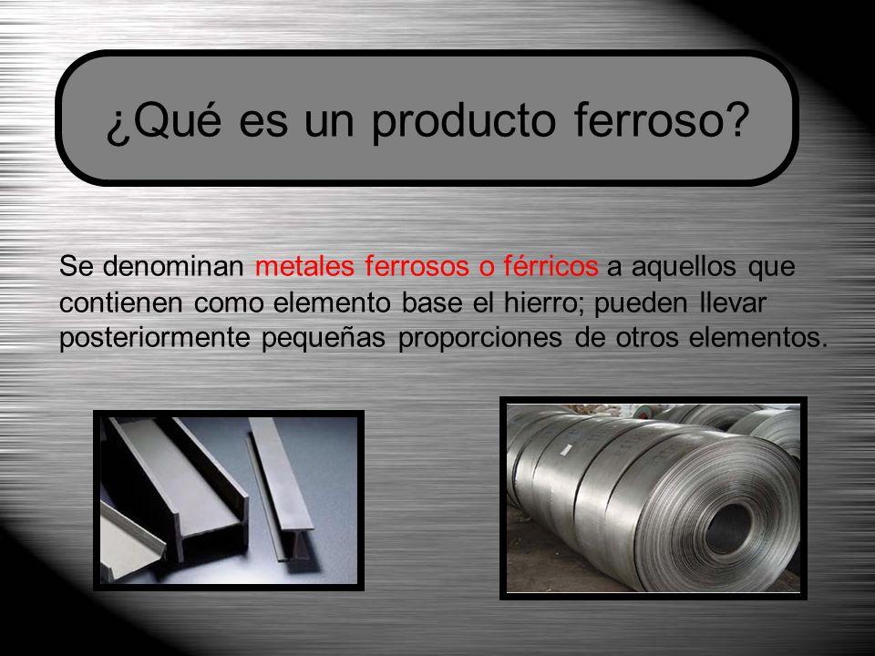 ¿Qué es un producto ferroso? Se denominan metales ferrosos o férricos a aquellos que contienen como elemento base el hierro; pueden llevar posteriorme
