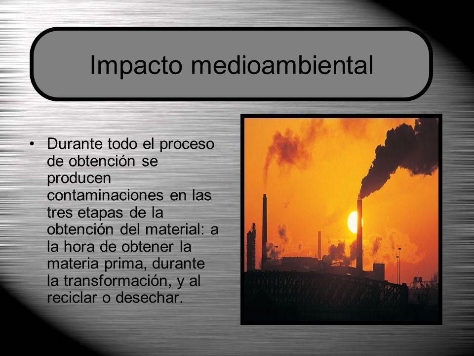 Durante todo el proceso de obtención se producen contaminaciones en las tres etapas de la obtención del material: a la hora de obtener la materia prima, durante la transformación, y al reciclar o desechar.