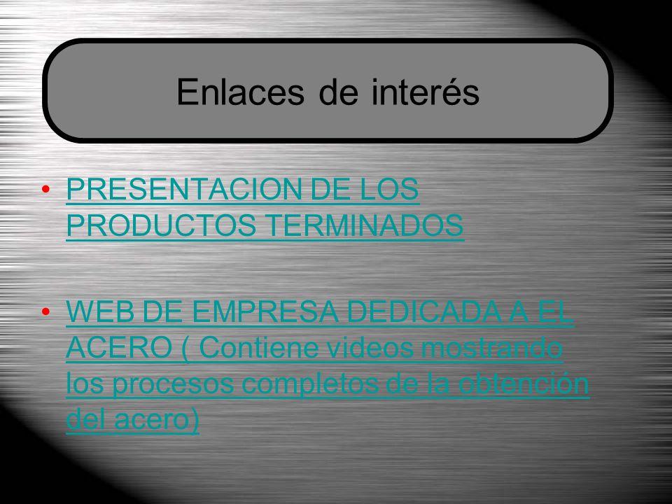 PRESENTACION DE LOS PRODUCTOS TERMINADOSPRESENTACION DE LOS PRODUCTOS TERMINADOS WEB DE EMPRESA DEDICADA A EL ACERO ( Contiene videos mostrando los pr
