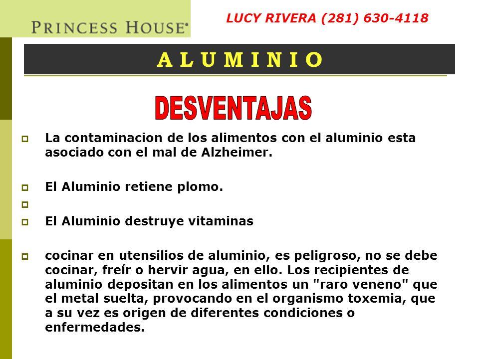 A L U M I N I O La contaminacion de los alimentos con el aluminio esta asociado con el mal de Alzheimer. El Aluminio retiene plomo. El Aluminio destru